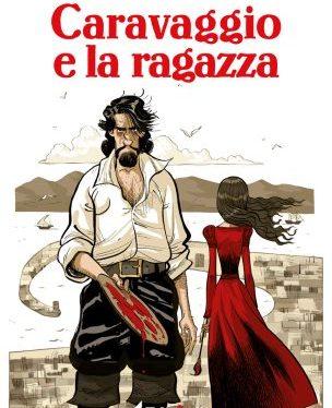 Caravaggio e la ragazza, storia di libertà a fumetti